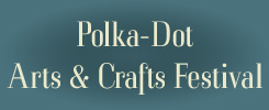 Click Here for Polka-dot Arts & Crafts Festival